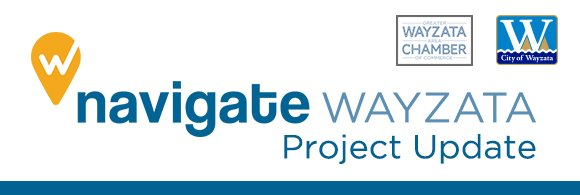 Navigate Wayzata - Project Update ( brought to you by City of Wayzata and Greater Wayzata Area Chamber of Commerce )